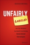 Unfairly Labeled: How Your Workplace Can Benefit From Ditching Generational Stereotypes (1119220602) cover image