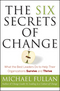 The Six Secrets of Change: What the Best Leaders Do to Help Their Organizations Survive and Thrive (1118152603) cover image
