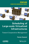 Scheduling of Large-scale Virtualized Infrastructures: Toward Cooperative Management (1848216203) cover image