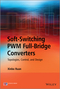 Soft-Switching PWM Full-Bridge Converters: Topologies, Control, and Design (1118702204) cover image