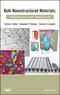 Bulk Nanostructured Materials: Fundamentals and Applications (1118095405) cover image