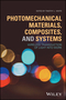 Photomechanical Materials, Composites, and Systems: Wireless Transduction of Light into Work (1119123305) cover image