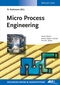 Micro Process Engineering: Fundamentals, Devices, Fabrication, and Applications (3527335005) cover image