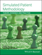 Simulated Patient Methodology: Theory, Evidence and Practice (1118761006) cover image