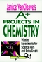 Janice VanCleave's A+ Projects in Chemistry: Winning Experiments for Science Fairs and Extra Credit (0471586307) cover image