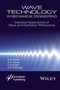 Wave Technology in Mechanical Engineering: Industrial Applications of Wave and Oscillation Phenomena (1119117607) cover image