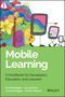 Mobile Learning: A Handbook for Developers, Educators, and Learners (1118894308) cover image
