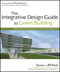 The Integrative Design Guide to Green Building: Redefining the Practice of Sustainability (0470181109) cover image