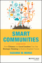 Smart Communities: How Citizens and Local Leaders Can Use Strategic Thinking to Build a Brighter Future, 2nd Edition (1118427009) cover image