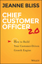Chief Customer Officer 2.0: How to Build Your Customer-Driven Growth Engine (1119047609) cover image