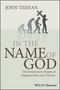 In the Name of God: The Evolutionary Origins of Religious Ethics and Violence (1405183810) cover image