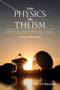 The Physics of Theism: God, Physics, and the Philosophy of Science (1118932811) cover image