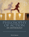 Philosophy of Action: An Anthology (1118604512) cover image