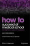 How to Succeed at Medical School: An Essential Guide to Learning, 2nd Edition (1118703413) cover image