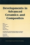 Developments in Advanced Ceramics and Composites: A Collection of Papers Presented at the 29th International Conference on Advanced Ceramics and Composites, Jan 23-28, 2005, Cocoa Beach, FL, Volume 26, Issue 8 (1574982613) cover image