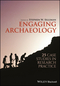 Engaging Archaeology: 25 Case Studies in Research Practice (1119240514) cover image