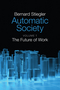 Automatic Society: The Future of Work, Volume 1 (1509506314) cover image