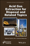 Acid Gas Extraction for Disposal and Related Topics (1118938615) cover image