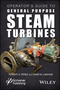 Operator s Guide to General Purpose Steam Turbines: An Overview of Operating Principles, Construction, Best Practices, and Troubleshooting (1119294215) cover image