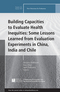 Building Capacities to Evaluate Health Inequities: Some Lessons Learned from Evaluation Experiments in China, India and Chile: New Directions for Evaluation, Number 154 (1119420016) cover image