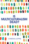 Is Multiculturalism Dead?: Crisis and Persistence in the Constitutional State (0745692117) cover image