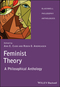 Feminist Theory: A Philosophical Anthology (1405116617) cover image