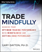 Trade Mindfully: Achieve Your Optimum Trading Performance with Mindfulness and Cutting Edge Psychology (1118445619) cover image