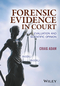 Forensic Evidence in Court: Evaluation and Scientific Opinion (1119054419) cover image