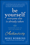 Be Yourself, Everyone Else is Already Taken: Transform Your Life with the Power of Authenticity (047039501X) cover image