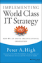 Implementing World Class IT Strategy: How IT Can Drive Organizational Innovation (111863411X) cover image