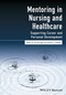 Mentoring in Nursing and Healthcare: Supporting career and personal development (1118863720) cover image