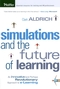 Simulations and the Future of Learning: An Innovative (and Perhaps Revolutionary) Approach to e-Learning  (0787969621) cover image