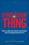 Find Your Thing: How to Discover What You Do Best, Own It and Get Known for It (0857085921) cover image