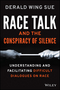 Race Talk and the Conspiracy of Silence: Understanding and Facilitating Difficult Dialogues on Race (1118958721) cover image