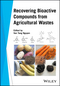Recovering Bioactive Compounds from Agricultural Wastes (1119168821) cover image
