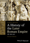 A History of the Later Roman Empire, AD 284-641, 2nd Edition (1118312422) cover image