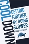 Cool Down: Getting Further by Going Slower (0470839023) cover image