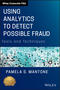 Using Analytics to Detect Possible Fraud: Tools and Techniques (1118585623) cover image