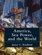 America, Sea Power, and the World (1118927923) cover image