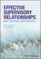 Effective Supervisory Relationships: Best Evidence and Practice (1118973623) cover image