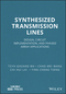 Synthesized Transmission Lines: Design, Circuit Implementation, and Phased Array Applications (1118975723) cover image