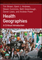 Health Geographies: A Critical Introduction (1118739027) cover image