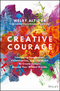 Creative Courage: Leveraging Imagination, Collaboration, and Innovation to Create Success Beyond Your Wildest Dreams (111934722X) cover image