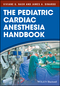 The Pediatric Cardiac Anesthesia Handbook (1119095530) cover image