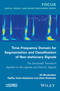 Time-Frequency Domain for Segmentation and Classification of Non-stationary Signals: The Stockwell Transform Applied on Bio-signals and Electric Signals (1848216130) cover image