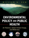 Environmental Policy and Public Health: Air Pollution, Global Climate Change, and Wilderness (0470593431) cover image