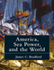 America, Sea Power, and the World (1118927931) cover image