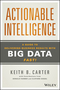 Actionable Intelligence: A Guide to Delivering Business Results with Big Data Fast! (1118915232) cover image