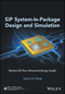 SiP System-in-Package Design and Simulation: Mentor EE Flow Advanced Design Guide (1119045932) cover image