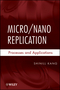 Micro / Nano Replication: Processes and Applications (0470392134) cover image